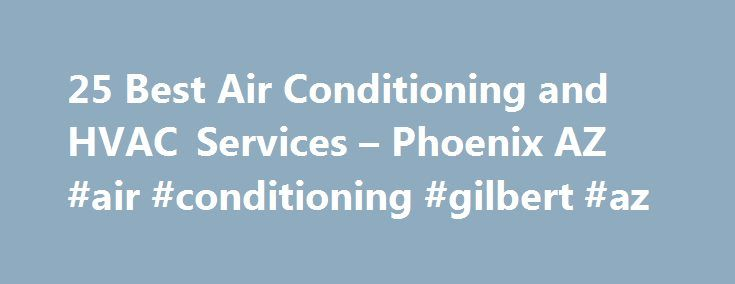 25 Best Air Conditioning and HVAC Services – Phoenix AZ #air #conditioning #gilbert #az http://nebraska.remmont.com/25-best-air-conditioning-and-hvac-services-phoenix-az-air-conditioning-gilbert-az/  # HVAC & Air Conditioning Contractors in Phoenix, AZ Phoenix A/C Systems In Phoenix, air conditioning is synonymous with survival. You simply can't bear the brunt of a Valley summer without a working air conditioning system. Of course, with energy costs spiraling upward along with your outdoor…