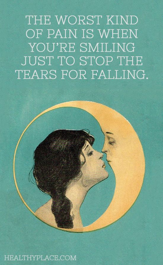 Depression quote:The worst kind of pain is when you're smiling just to stop the tears for falling. www.HealthyPlace.com