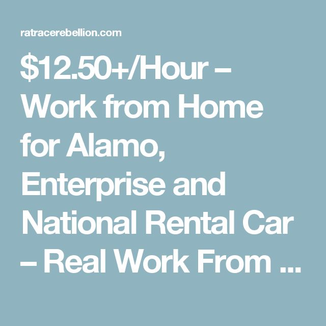 $12.50+/Hour – Work from Home for Alamo, Enterprise and National Rental Car – Real Work From Home Jobs by Rat Race Rebellion