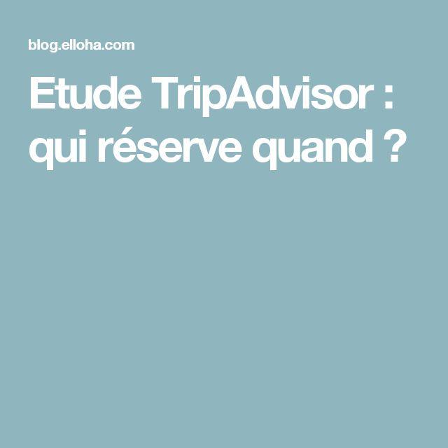 Etude TripAdvisor : qui réserve quand ?