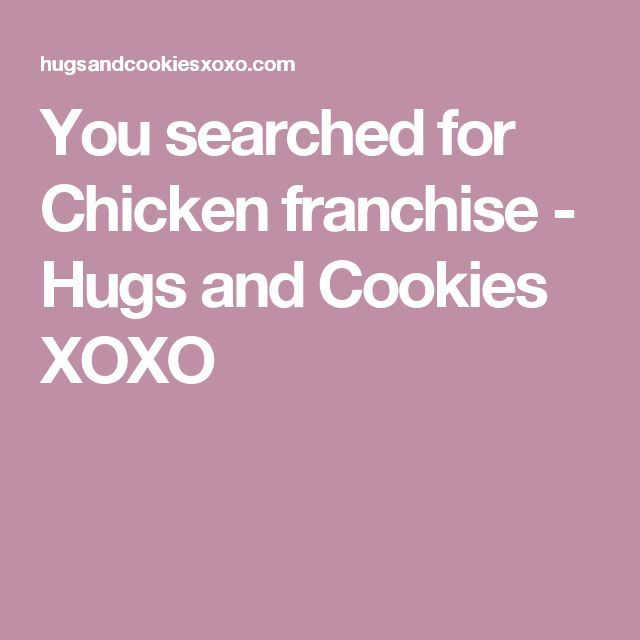 You searched for Chicken franchise  - Hugs and Cookies XOXO