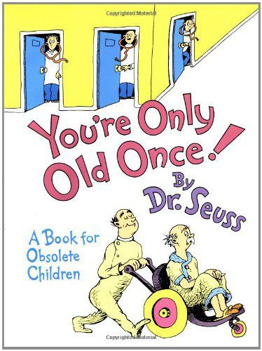 You're Only Old Once!: A Book for Obsolete Children (Classic Seuss) Hardcover