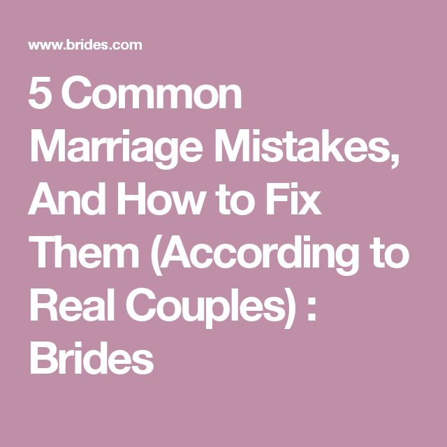 5 Common Marriage Mistakes, And How to Fix Them (According to Real Couples) : Brides
