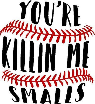 You're Killin Me Smalls Baseball Vinyl Decal Sticker Yeti Car Tablet 3.25""
