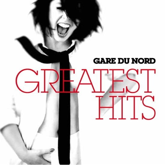 Gare Du Nord, Greatest Hits