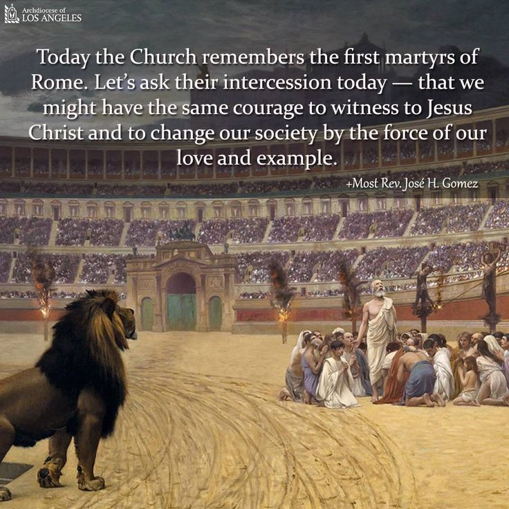 """""""Friends, today the Church remembers the first martyrs of Rome. Let's ask their intercession today — that we might have the same courage to witness to Jesus Christ and to change our society by the force of our love and example."""" Archbishop Gomez  1st Martyrs of Rome, Pray For Us"""
