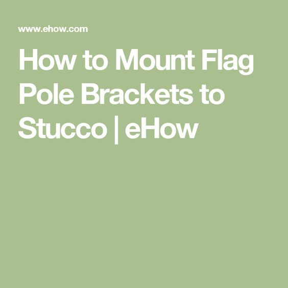 How to Mount Flag Pole Brackets to Stucco | eHow