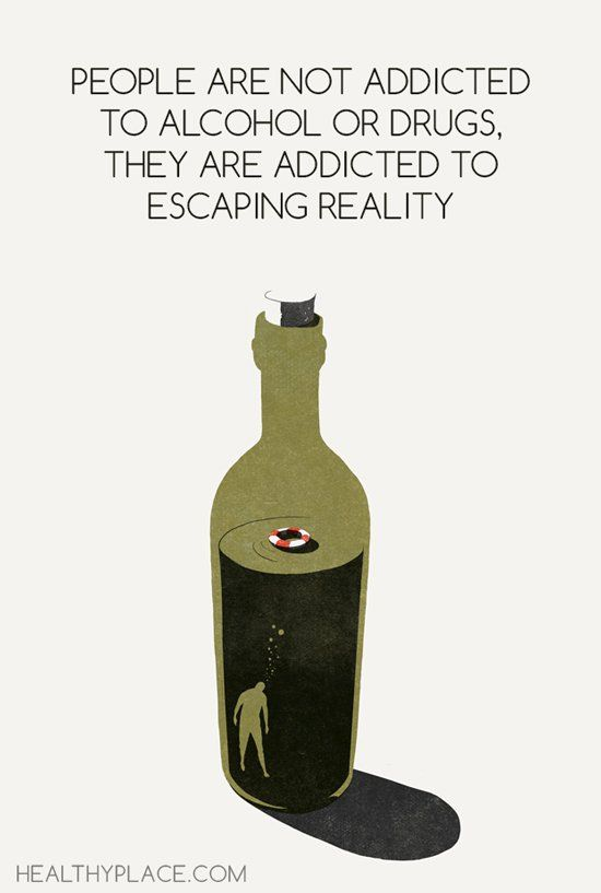 Quote on addictions - People are not addicted to alcohol or drugs, they are addicted to escaping reality.