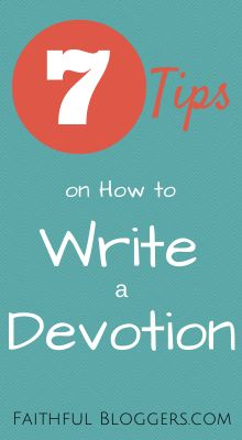 Seven Tips on How To Write a Devotion