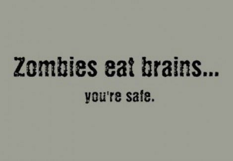 Zombies eat brains. You're safe.