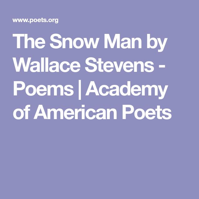 the snow man by wallace stevens Poetry essay: imagery and figurative language wallace stevens' poem the snow man is a poem that creates a unique situation using imagery and figurative language the wintry imagery in this poem is used to express the wonders of the mind while forcing the reader to determine what is.