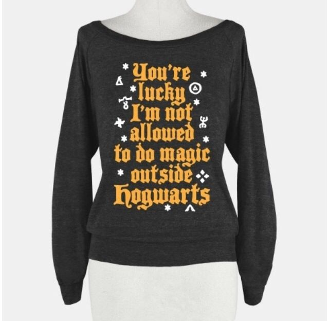 """""""You're lucky I'm not allowed to do magic outside Hogwarts"""" I'm definitely asking for this shirt for my birthday."""