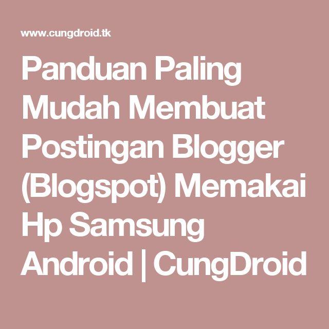 Panduan Paling Mudah Membuat Postingan Blogger (Blogspot) Memakai Hp Samsung Android | CungDroid