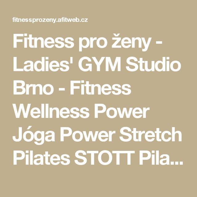 Fitness pro ženy - Ladies' GYM Studio Brno - Fitness Wellness Power Jóga Power Stretch Pilates STOTT Pilates ® H.E.A.T. Cardio dance Fit dance Zumba Zumba® Toning Chi-toning Port de Bras BOSU Power Plate TRX – trénink Vacu Body Space InBody 230