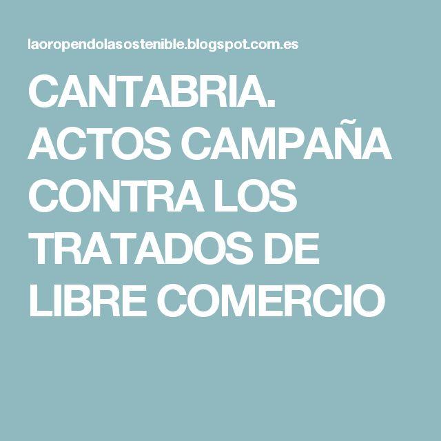CANTABRIA. ACTOS CAMPAÑA CONTRA LOS TRATADOS DE LIBRE COMERCIO