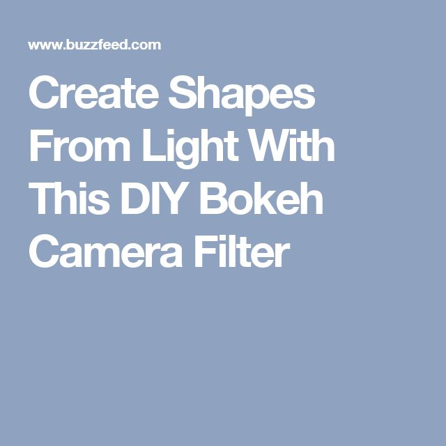 Create Shapes From Light With This DIY Bokeh Camera Filter