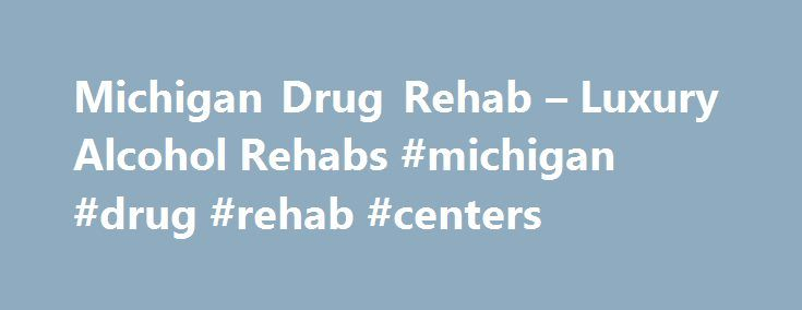Michigan Drug Rehab – Luxury Alcohol Rehabs #michigan #drug #rehab #centers http://singapore.remmont.com/michigan-drug-rehab-luxury-alcohol-rehabs-michigan-drug-rehab-centers/  # Michigan Inpatient Drug Rehab Programs Even if You're Not Ready to Visit a Facility Find a Local Rep Inpatient Vs. Outpatient Rehabilitation in Michigan One of the imperative decisions when you or your loved one chooses between drug abuse rehabs in is deciding between Outpatient versus Residential Rehab. Many people…