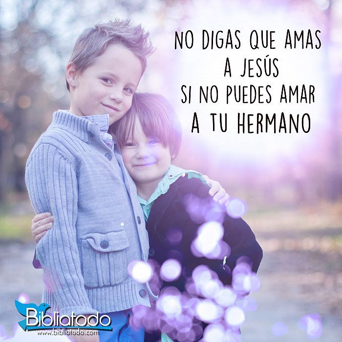1 Juan 4:8 El que no ama, no ha conocido a Dios; porque Dios es amor. ♔/  El hermano- Sibling
