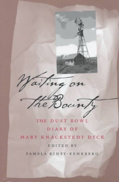 Waiting on the Bounty: The dust bowl diary of Mary Knackstedt Dyck.