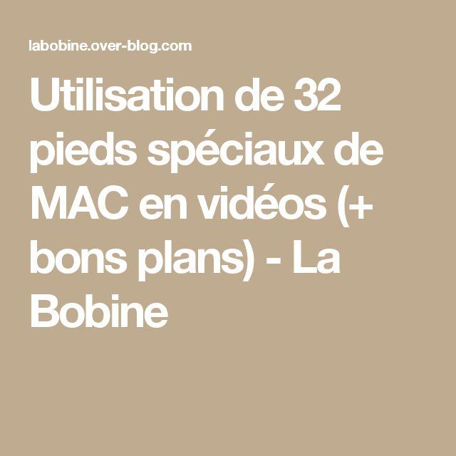 Utilisation de 32 pieds spéciaux de MAC en vidéos (+ bons plans) - La Bobine