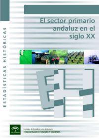 El Sector primario andaluz en el siglo XX / Juan Francisco Zambrana Pineda. Sevilla : Instituto de Estadística de Andalucía, 2006. http://cataleg.ub.edu/record=b2226010~S1*cat    #bibeco
