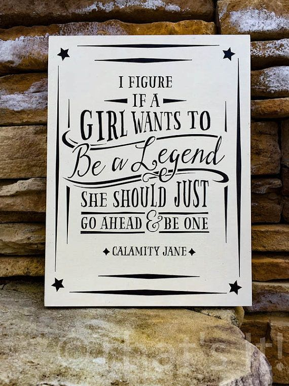 Calamity Jane quote, If a Girl wants to be a Legend hand painted wood sign, old West decor. Teen decor item for teen birthday gift. Western sign