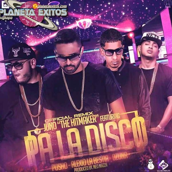 Juno The Hitmaker Ft. Pusho Alexio La Bestia Y Ozuna - Pa La Disco (Official Remix) (Prod. By NeoNazza)