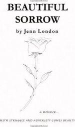 Jenn London – Beautiful Sorrow: a memoir http://www.henkjanvanderklis.nl/2014/03/jenn-london-beautiful-sorrow-memoir/
