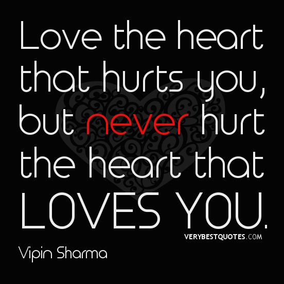 Quotes About Love That Hurts : Love quotes, hurt quotes, Love the heart that hurts you, but never ...