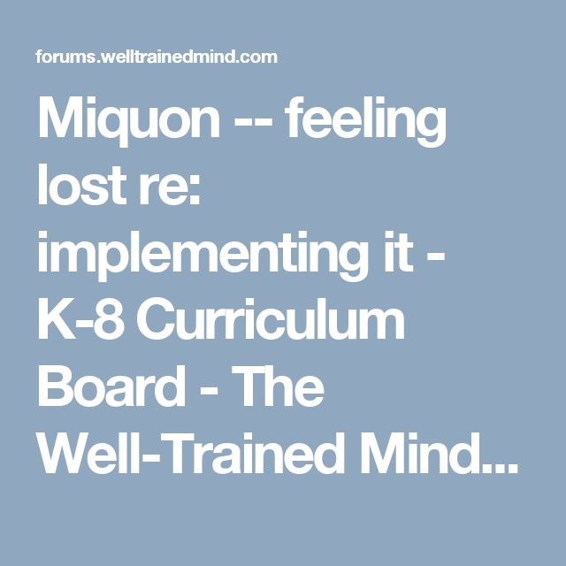 Miquon -- feeling lost re: implementing it - K-8 Curriculum Board - The Well-Trained Mind Community