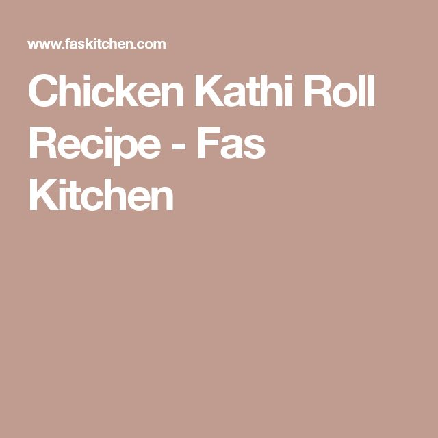 Chicken Kathi Roll Recipe - Fas Kitchen