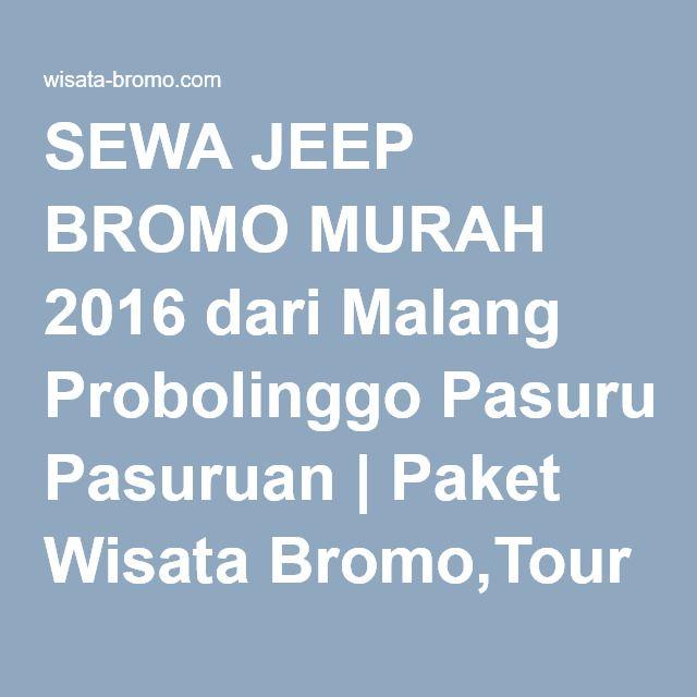 SEWA JEEP BROMO MURAH 2017 dari Malang Probolinggo Pasuruan | Paket Wisata Bromo,Tour Travel Surabaya Malang Batu Murah