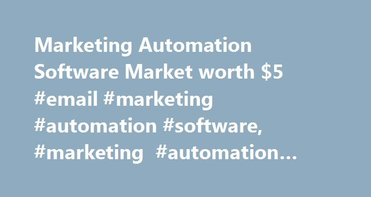 """Marketing Automation Software Market worth $5 #email #marketing #automation #software, #marketing #automation #software #market http://china.remmont.com/marketing-automation-software-market-worth-5-email-marketing-automation-software-marketing-automation-software-market/  # HOME Press Releases Marketing Automation Software Market worth $5.5 Billion by 2019 Marketing Automation Software Market worth $5.5 Billion by 2019 The report """"Marketing Automation Software Market by Application (Campaign…"""