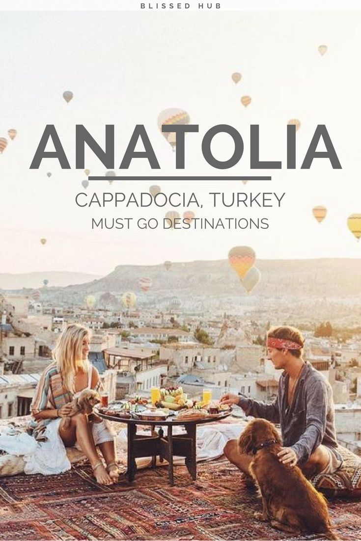 ANATOLIA CAPPADOCIA, TURKEY - MUST GO DESTINATIONS - places to go - places to visit - date ideas - countries to visit