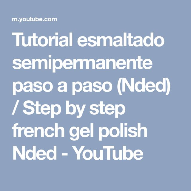Tutorial esmaltado semipermanente paso a paso (Nded) / Step by step french gel polish Nded - YouTube