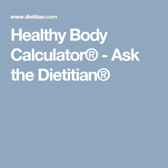 Healthy Body Calculator® - Ask the Dietitian®