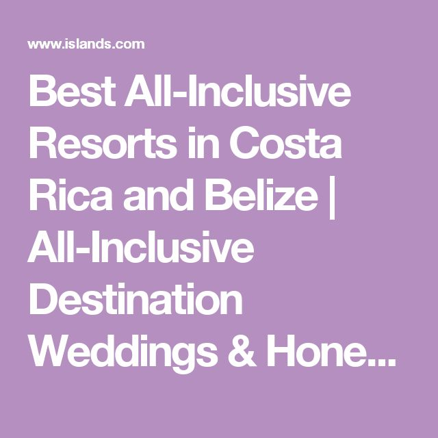 Best All-Inclusive Resorts in Costa Rica and Belize | All-Inclusive Destination Weddings & Honeymoons | Central America Travel | Islands