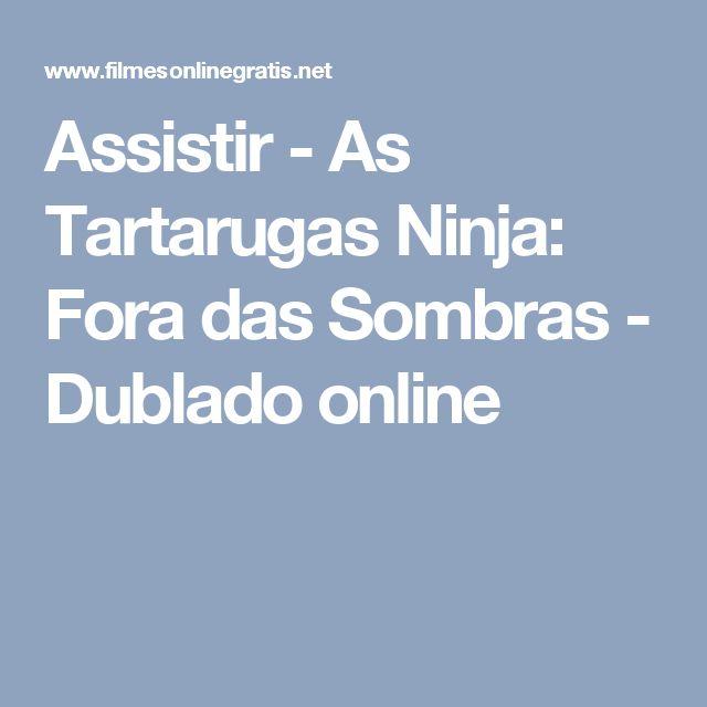 Assistir - As Tartarugas Ninja: Fora das Sombras - Dublado online