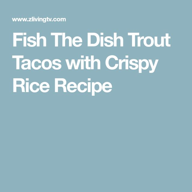 Fish The Dish Trout Tacos with Crispy Rice Recipe