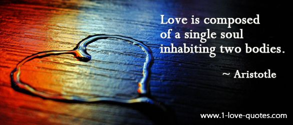 Love is composed of a single soul inhabiting two bodies. - Aristotle | Two Million Famous Quotes & Authors