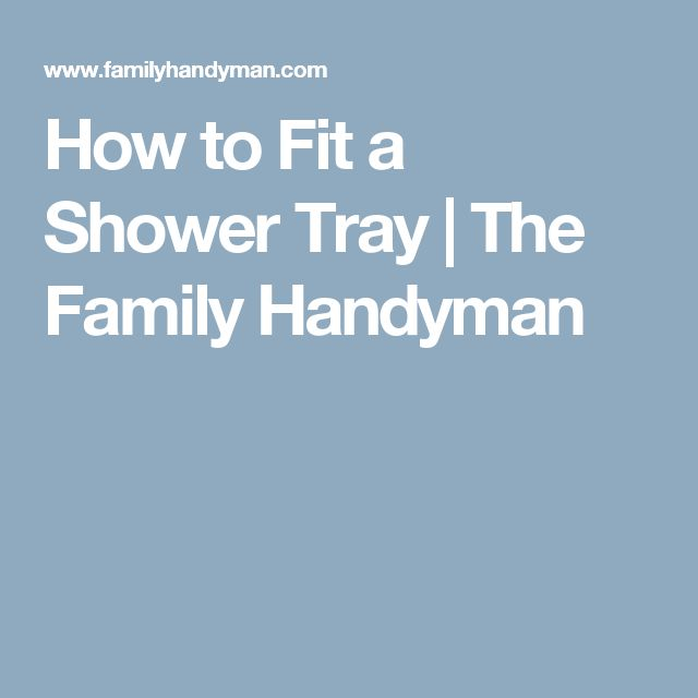 How to Fit a Shower Tray | The Family Handyman