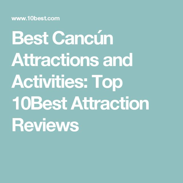 Best Cancún Attractions and Activities: Top 10Best Attraction Reviews