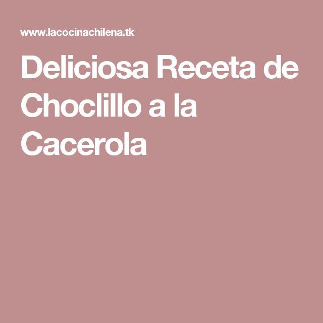 Deliciosa Receta de Choclillo a la Cacerola