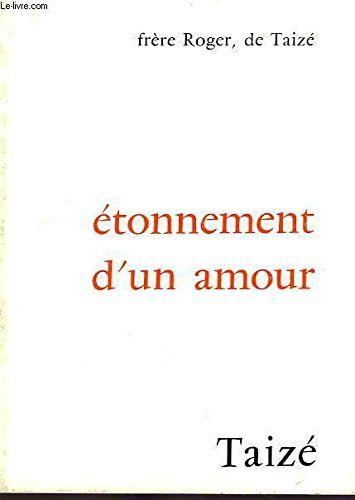 #religion #témoignage : ETONNEMENT D'UN AMOUR. Première partie Journal 1974 -1976 du frère Roger de Taizé. Taizé, 1980. 168 pp. brochées.