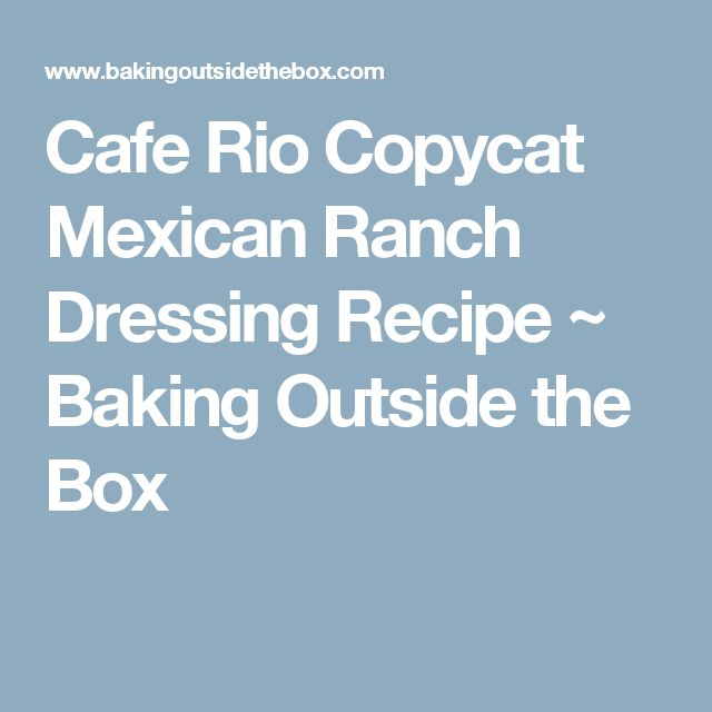 Cafe Rio Copycat Mexican Ranch Dressing Recipe ~ Baking Outside the Box