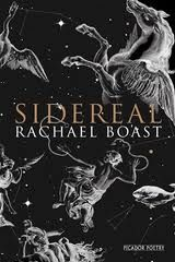 Debut collection.  Multiple award winner.  Astral influence and divine chance.  Read the review at The Guardian: https://www.theguardian.com/books/2011/jun/24/sidereal-rachel-boast-poetry-review