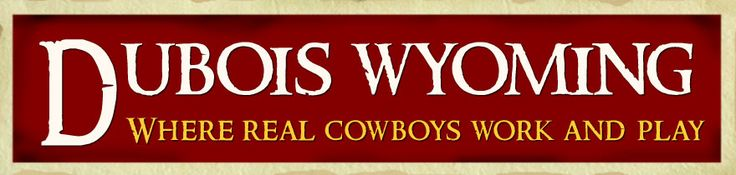 Dubois Wyoming - Where real cowboys work and play. What a great little town... If your on your way to Jackson Hole Dubois is definitely worth the stop.