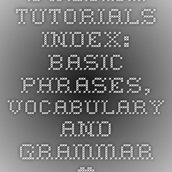 Swedish Tutorials Index: Basic Phrases, Vocabulary and Grammar • Basic Swedish • Learn Swedish Online • Basic Swedish