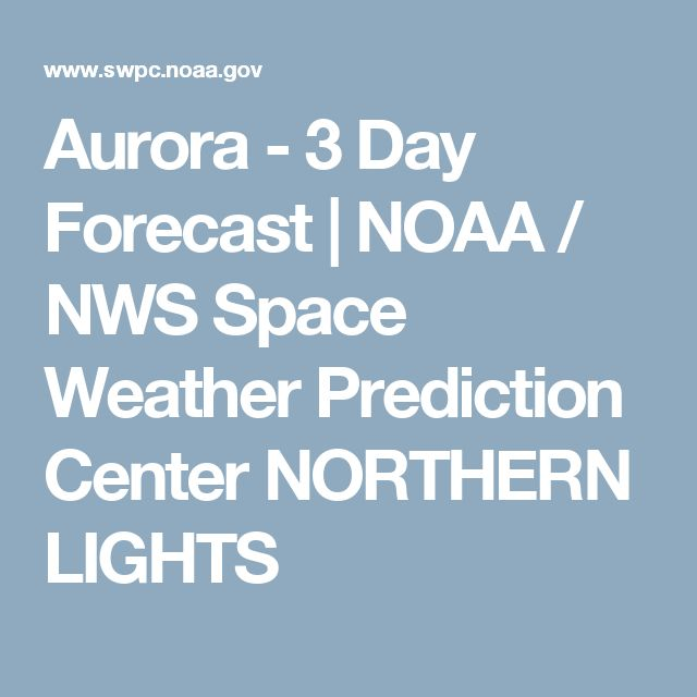 Aurora - 3 Day Forecast | NOAA / NWS Space Weather Prediction Center NORTHERN LIGHTS