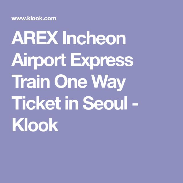 AREX Incheon Airport Express Train One Way Ticket in Seoul - Klook